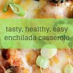 tasty, healthy easyenchilada casserole