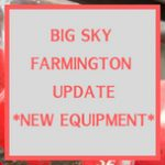 Big Sky Farmington Update equipment