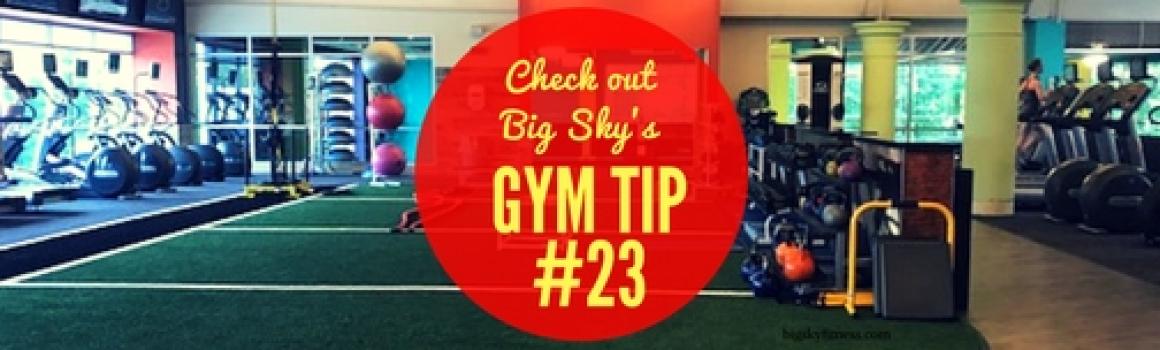 Gym Tip #23