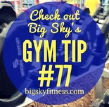 Gym Tip #77