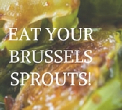 EAT YOUR BRUSSELS SPROUTS!
