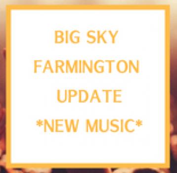 Big Sky Farmington Update – New Music