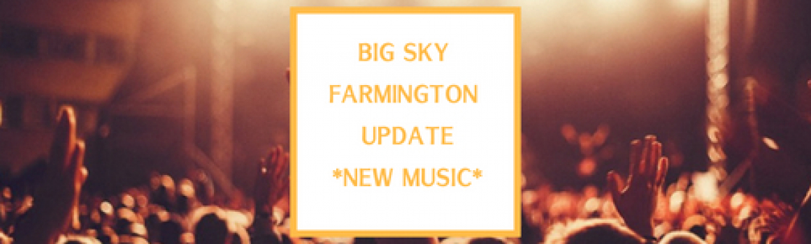 Big Sky Farmington Update – New Music