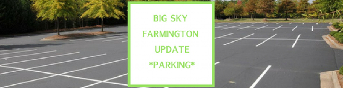 Big Sky Farmington Update – Parking