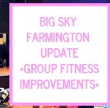 BIG SKY FARMINGTON UPDATE – GROUP FITNESS IMPROVEMENTS