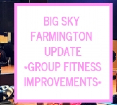 BIG SKY FARMINGTON UPDATE – GROUP FITNESS IMPROVEMENTS