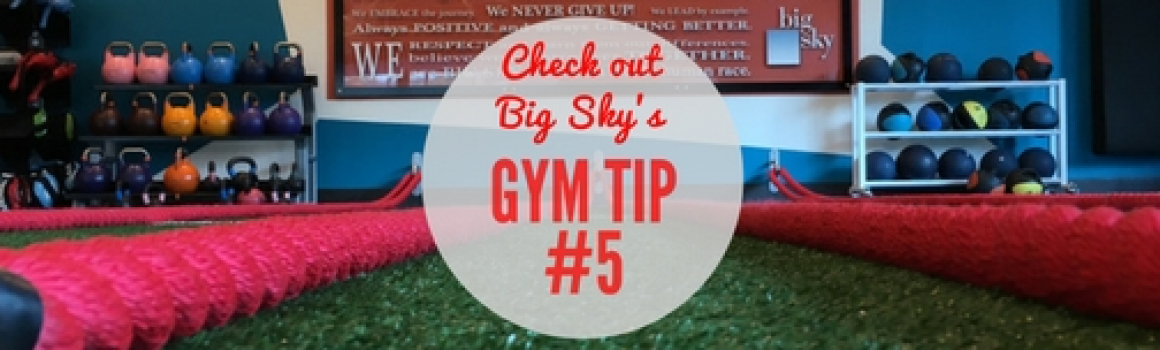 Gym Tip #5