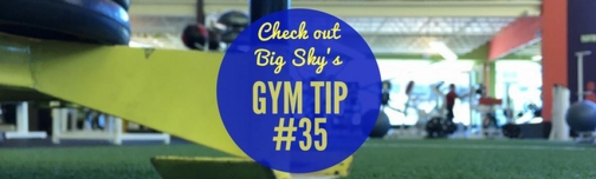 Gym Tip #35