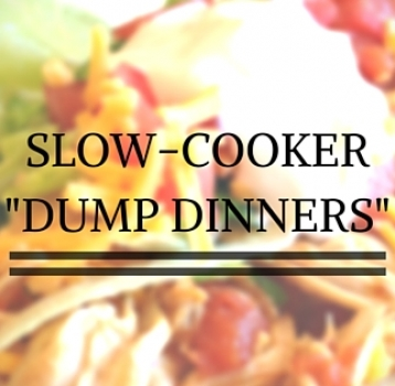 "Slow-Cooker ""Dump Dinners"""