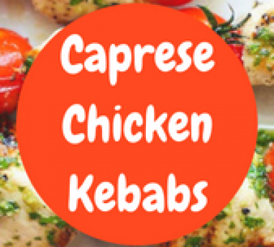 Caprese Chicken Kebabs