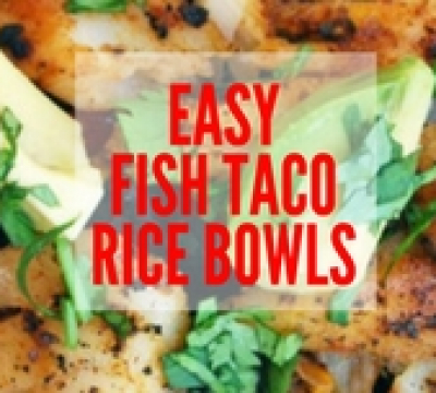 easy fish taco rice bowls