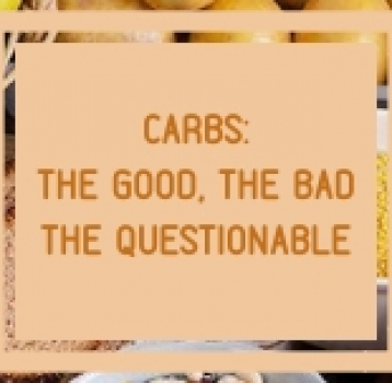 Carbohydrates: The Good, The Bad, The Questionable