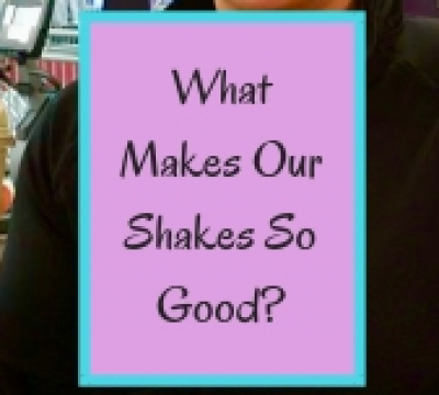 What Makes Our Shakes So Good?