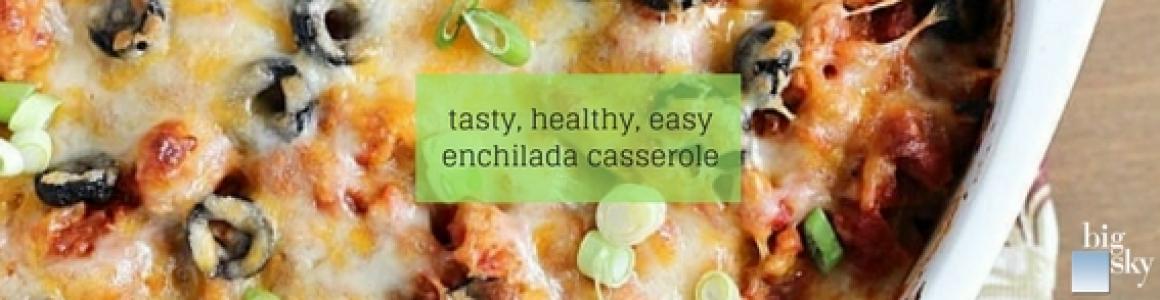 Tasty, Healthy, Easy Enchilada Casserole